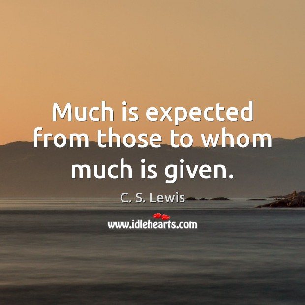 Image, Much is expected from those to whom much is given.
