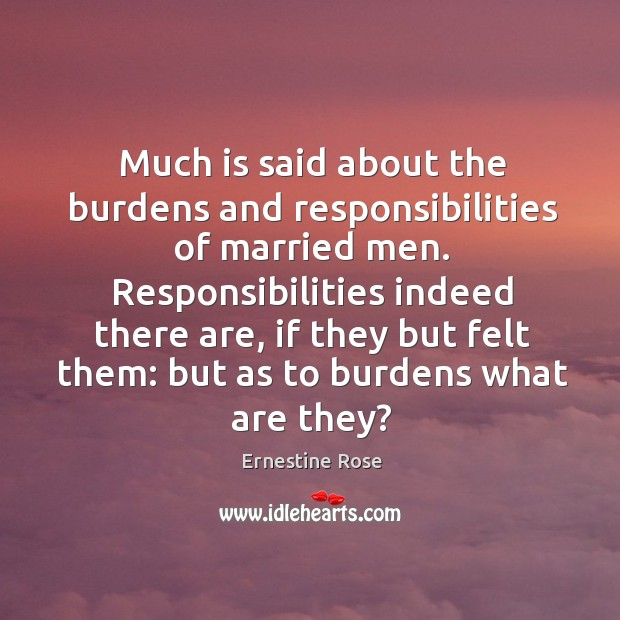 Much is said about the burdens and responsibilities of married men. Responsibilities indeed there are Image