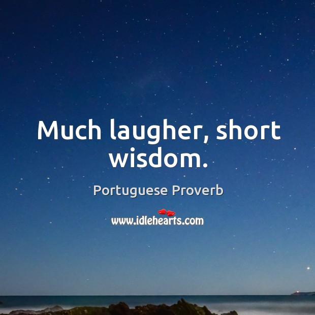 Image, Much laugher, short wisdom.