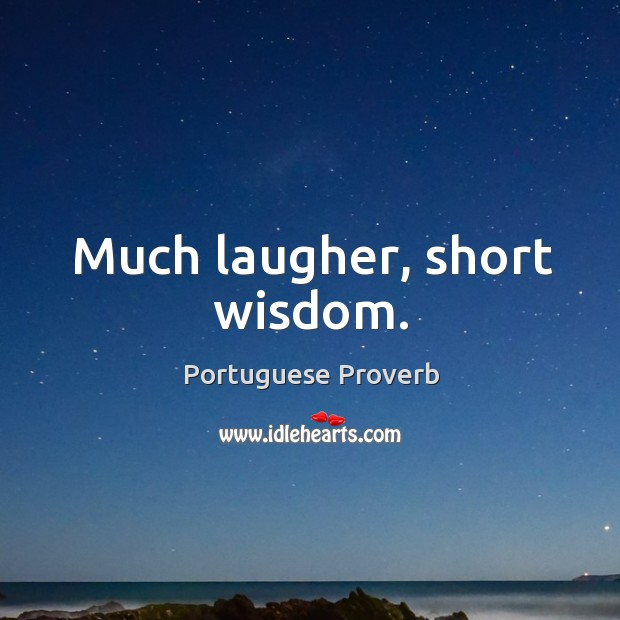 Much laugher, short wisdom. Image