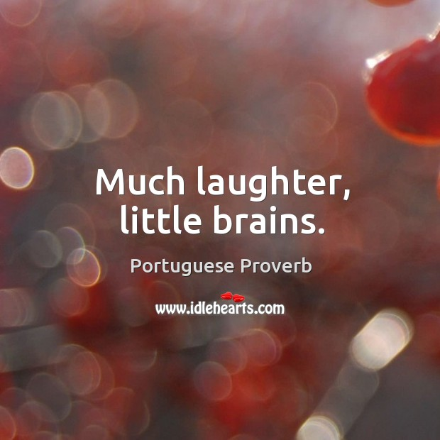 Much laughter, little brains. Image