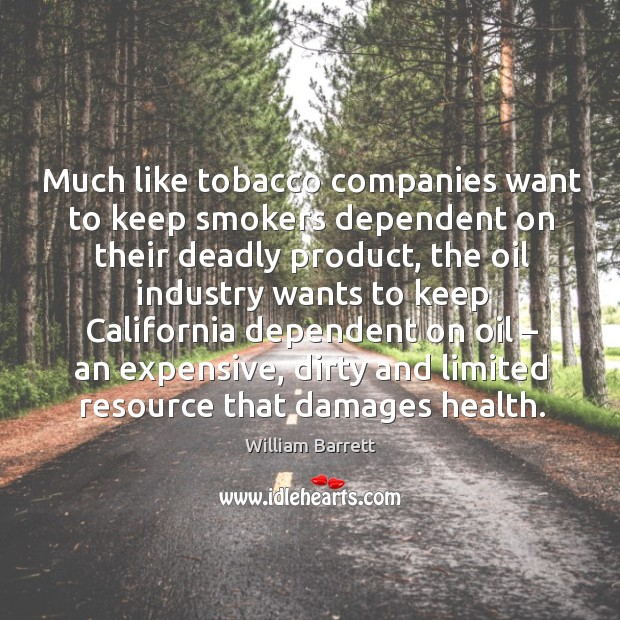 Image, Much like tobacco companies want to keep smokers dependent on their deadly