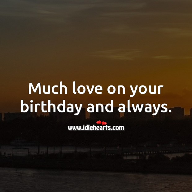 Much love on your birthday and always. Birthday Love Messages Image