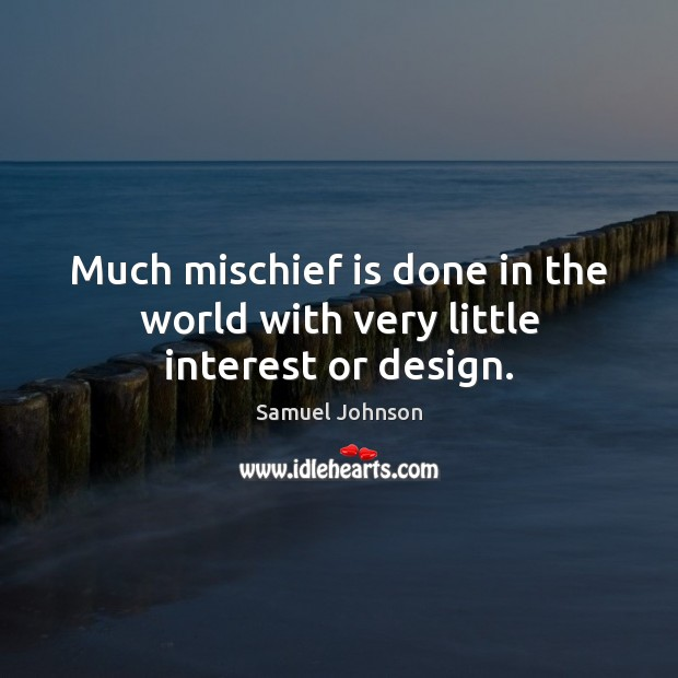 Image, Much mischief is done in the world with very little interest or design.