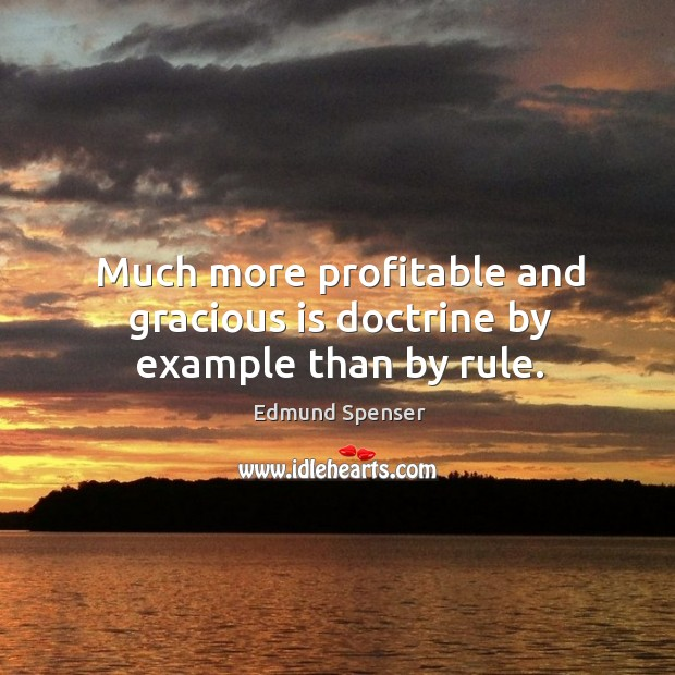 Much more profitable and gracious is doctrine by example than by rule. Image