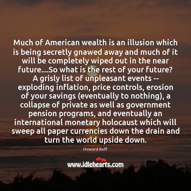 Much of American wealth is an illusion which is being secretly gnawed Wealth Quotes Image