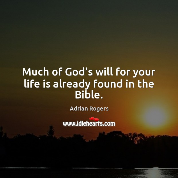 Much of God's will for your life is already found in the Bible. Adrian Rogers Picture Quote