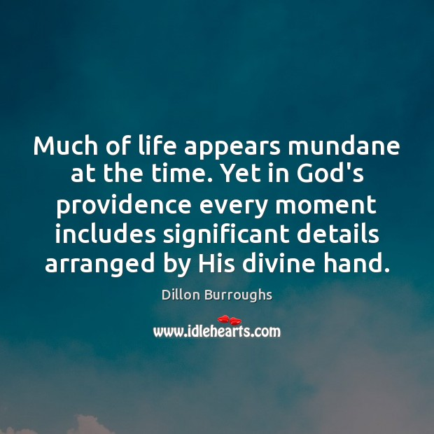 Image, Much of life appears mundane at the time. Yet in God's providence