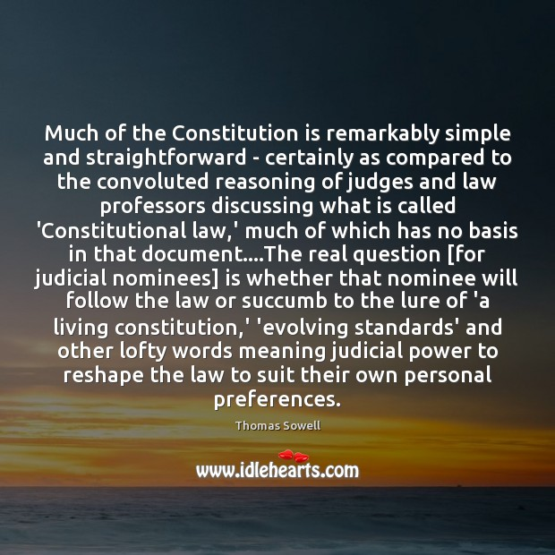 Much of the Constitution is remarkably simple and straightforward – certainly as Thomas Sowell Picture Quote