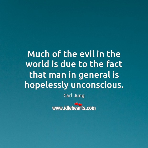 Much of the evil in the world is due to the fact Image