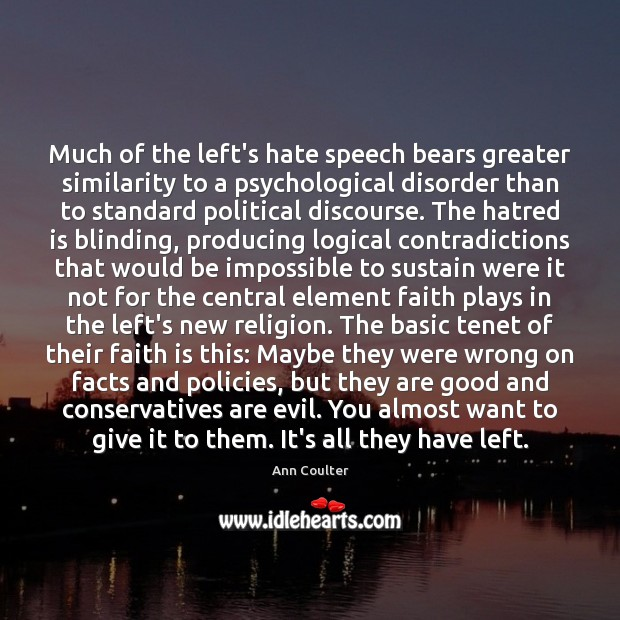 Much of the left's hate speech bears greater similarity to a psychological Ann Coulter Picture Quote