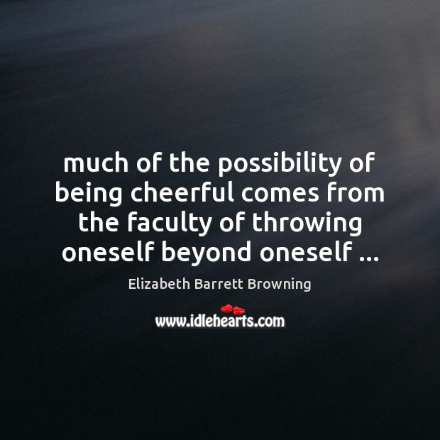 Much of the possibility of being cheerful comes from the faculty of Image