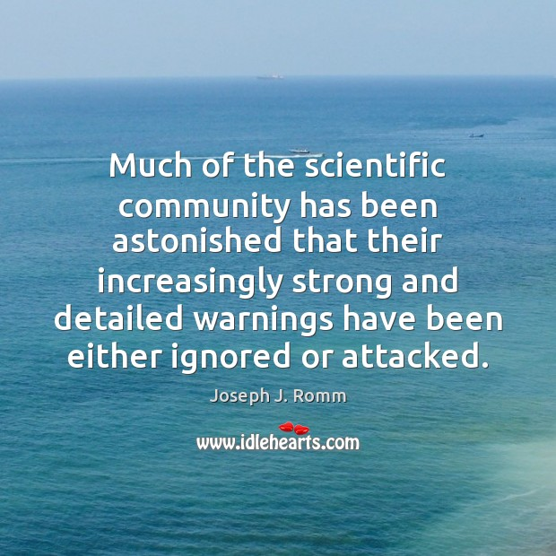 Much of the scientific community has been astonished that their increasingly strong Joseph J. Romm Picture Quote
