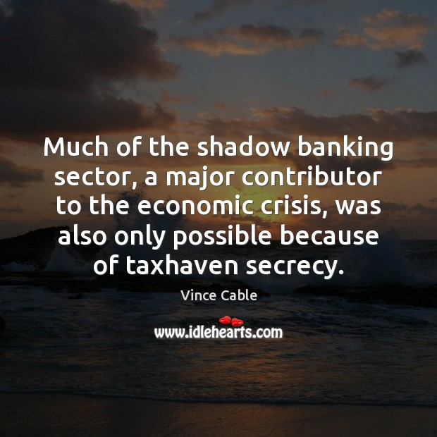 Image, Much of the shadow banking sector, a major contributor to the economic