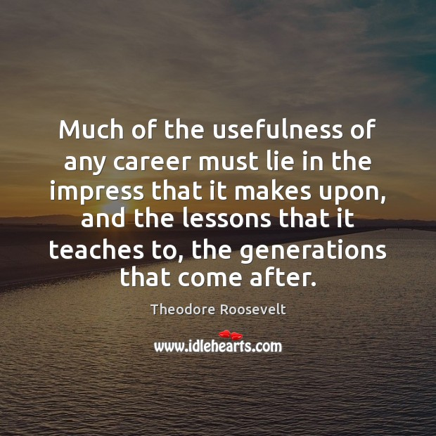 Image, Much of the usefulness of any career must lie in the impress