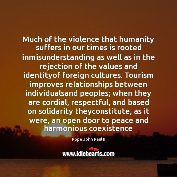 Much of the violence that humanity suffers in our times is rooted Coexistence Quotes Image