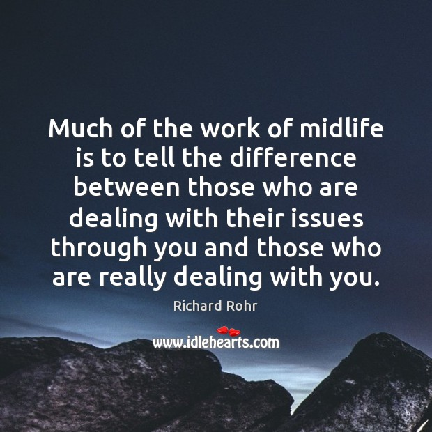 Much of the work of midlife is to tell the difference between Richard Rohr Picture Quote