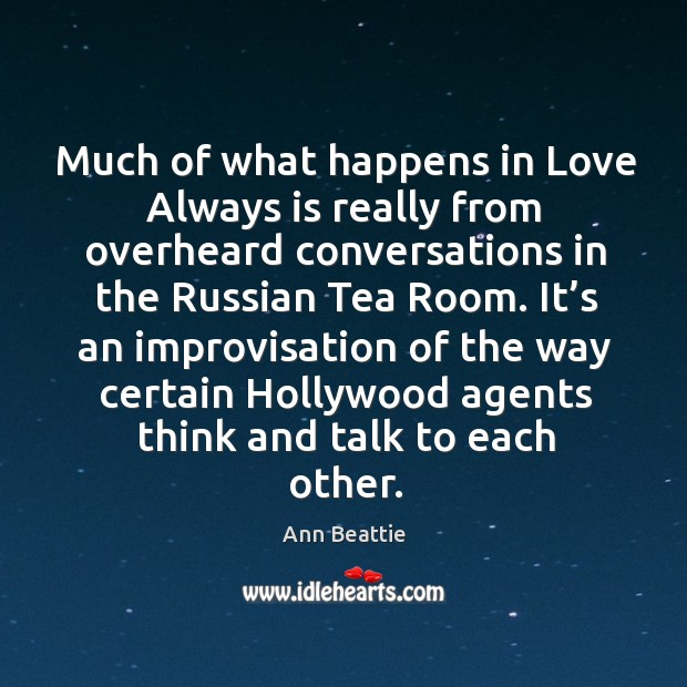 Much of what happens in love always is really from overheard conversations in the Ann Beattie Picture Quote