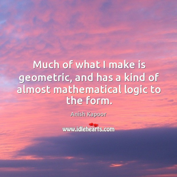 Much of what I make is geometric, and has a kind of almost mathematical logic to the form. Image