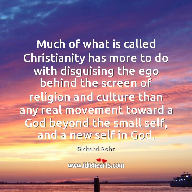 Much of what is called Christianity has more to do with disguising Richard Rohr Picture Quote