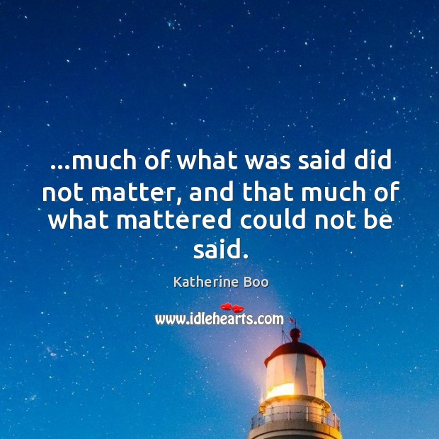 …much of what was said did not matter, and that much of what mattered could not be said. Image