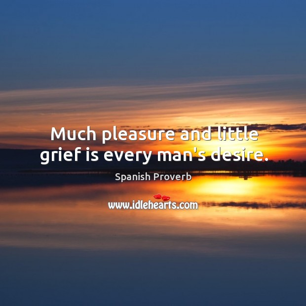 Image, Much pleasure and little grief is every man's desire.