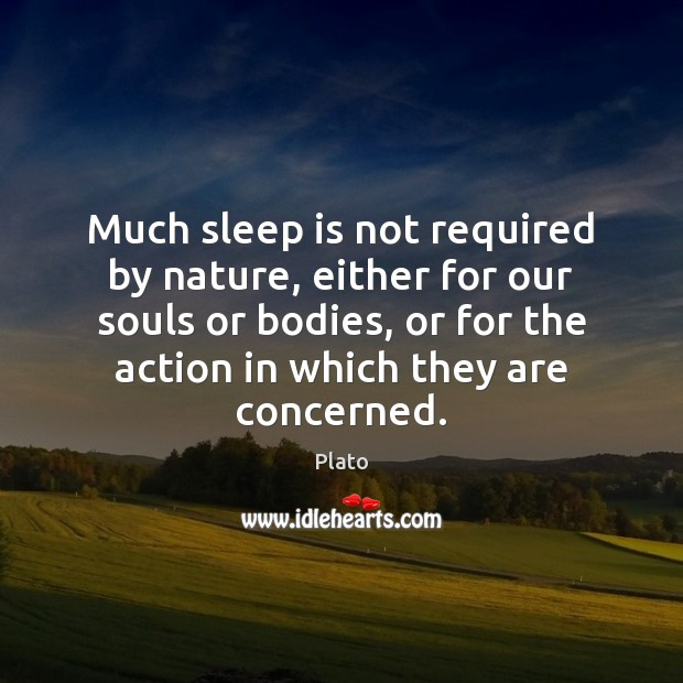 Much sleep is not required by nature, either for our souls or Sleep Quotes Image
