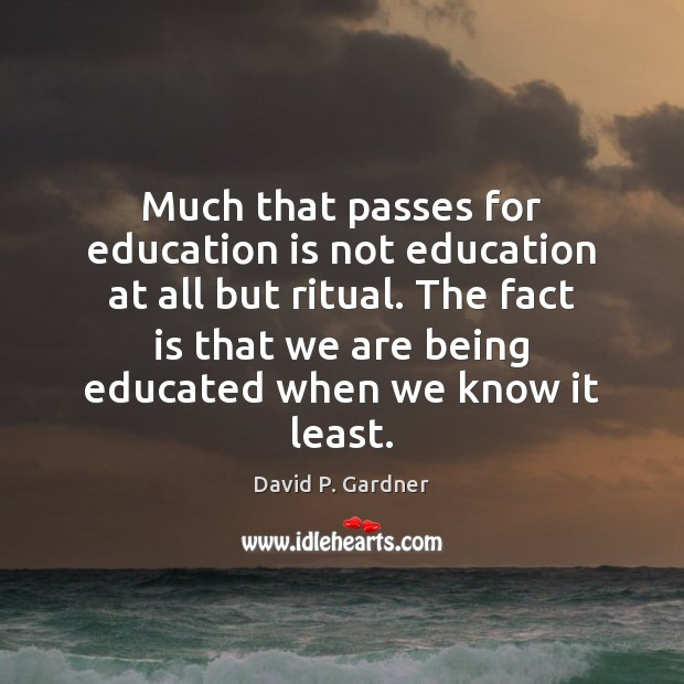 Much that passes for education is not education at all but ritual. Image
