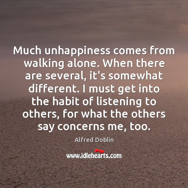 Image, Much unhappiness comes from walking alone. When there are several, it's somewhat