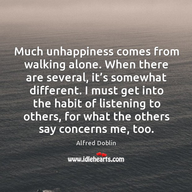 Much unhappiness comes from walking alone. When there are several, it's somewhat different. Image