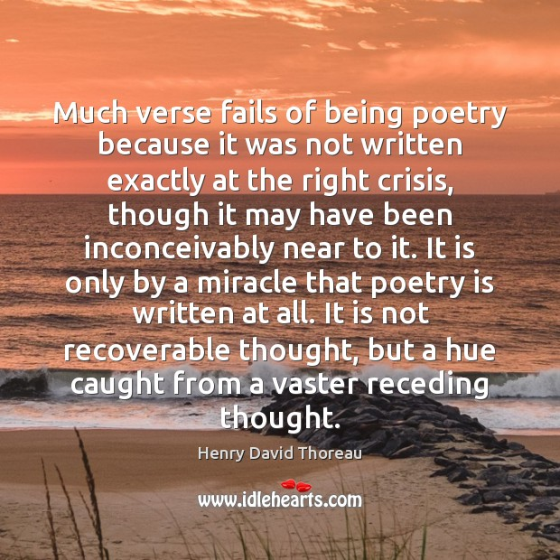 Much verse fails of being poetry because it was not written exactly Poetry Quotes Image