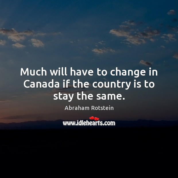 Image, Much will have to change in Canada if the country is to stay the same.