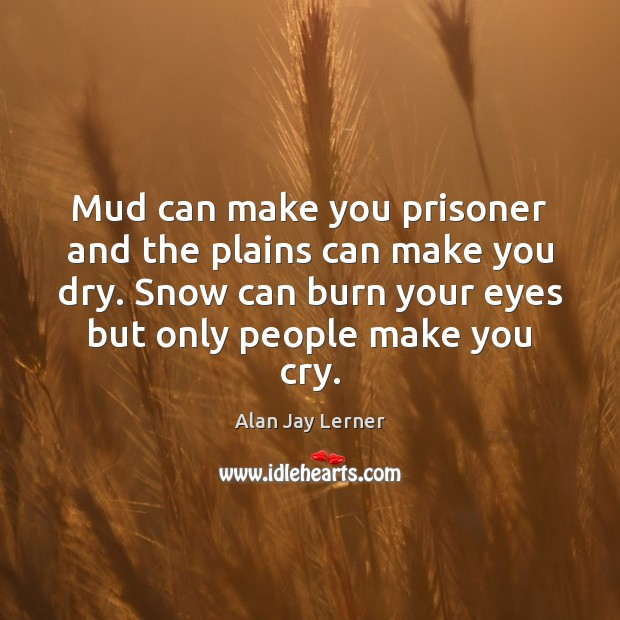 Image, Mud can make you prisoner and the plains can make you dry.