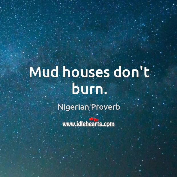 Mud houses don't burn. Image