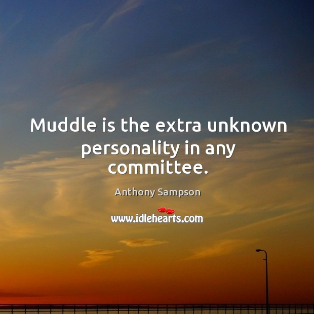 Image, Muddle is the extra unknown personality in any committee.