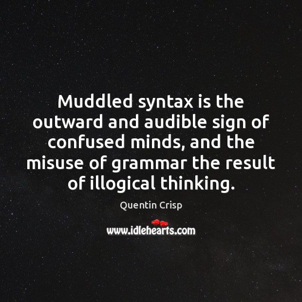 Image, Muddled syntax is the outward and audible sign of confused minds, and