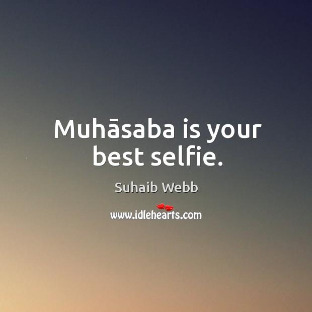Image, Muhāsaba is your best selfie.