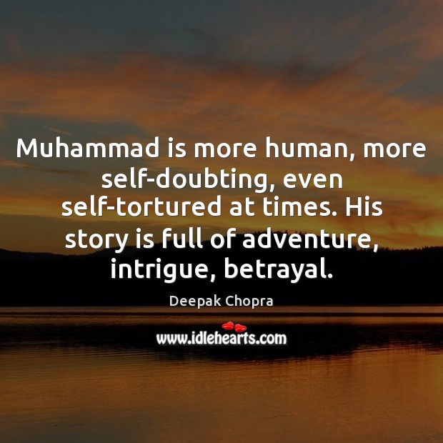 Muhammad is more human, more self-doubting, even self-tortured at times. His story Image