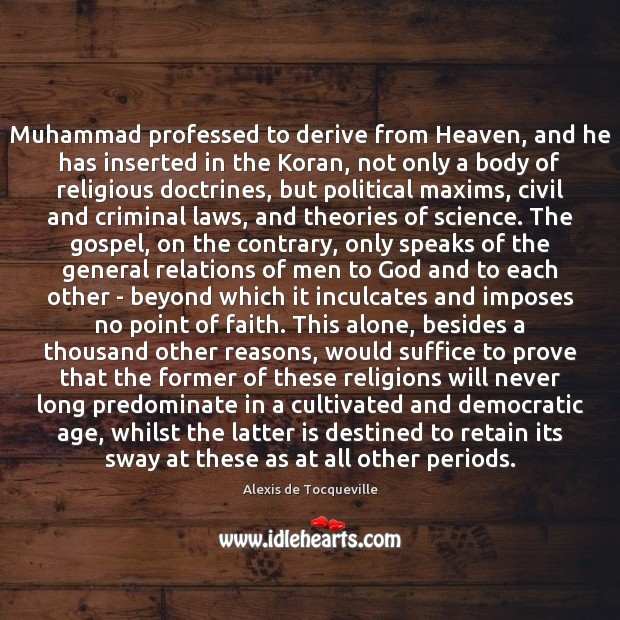 Muhammad professed to derive from Heaven, and he has inserted in the Image