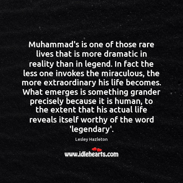 Image, Muhammad's is one of those rare lives that is more dramatic in