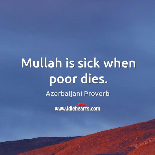 Mullah is sick when poor dies. Azerbaijani Proverbs Image