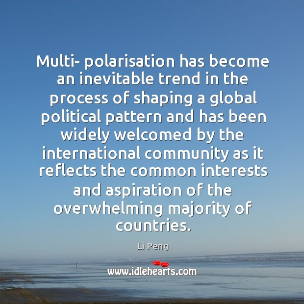 Multi- polarisation has become an inevitable trend in the process of shaping a global Li Peng Picture Quote