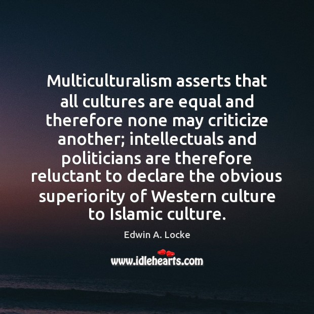 Multiculturalism asserts that all cultures are equal and therefore none may criticize Image