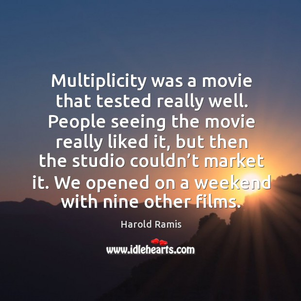 Multiplicity was a movie that tested really well. People seeing the movie really liked it Image