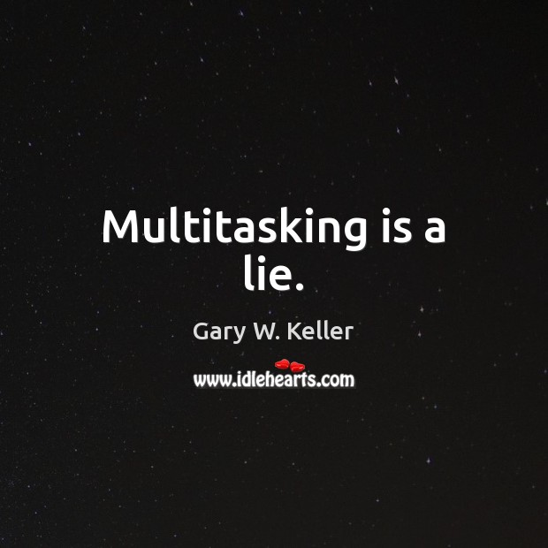 Image, Multitasking is a lie.