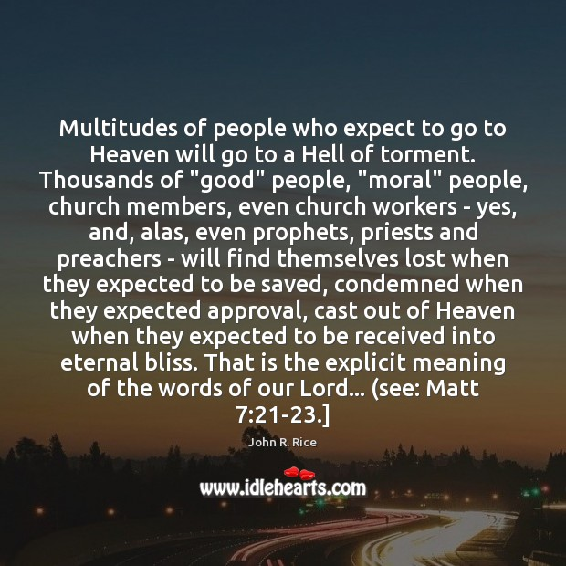 Multitudes of people who expect to go to Heaven will go to Approval Quotes Image
