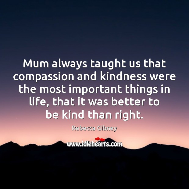 Mum always taught us that compassion and kindness were the most important Image