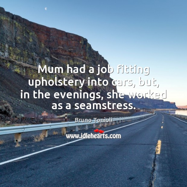 Mum had a job fitting upholstery into cars, but, in the evenings, Image