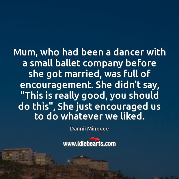 Image, Mum, who had been a dancer with a small ballet company before