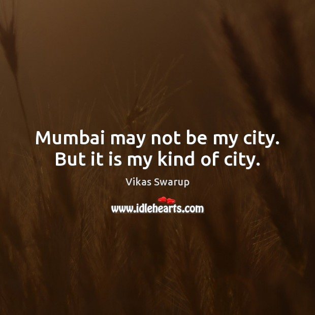 Mumbai may not be my city. But it is my kind of city. Image